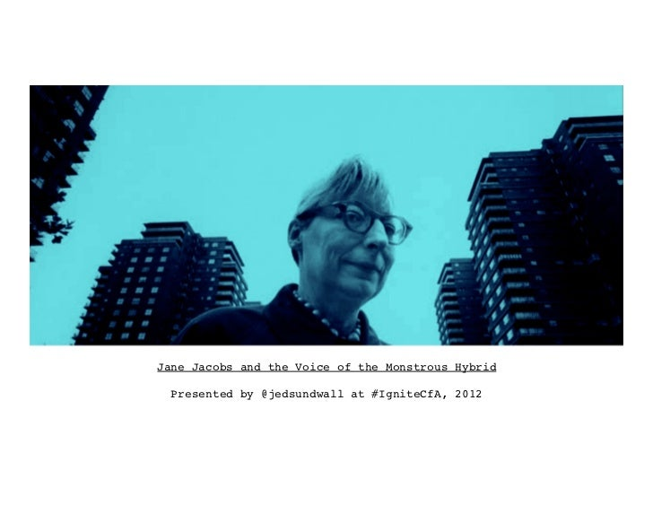 Jane Jacobs and the Voice of the Monstrous Hybrid!                       !  Presented by @jedsundwall at #IgniteCfA, 2012!