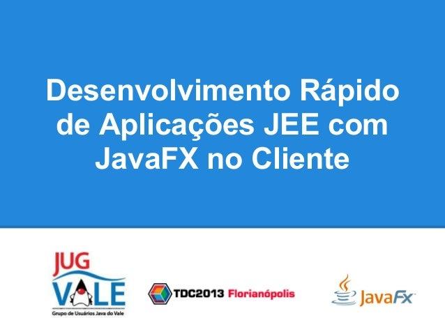 Desenvolvimento rápido de aplicações com JEE e JavaFX