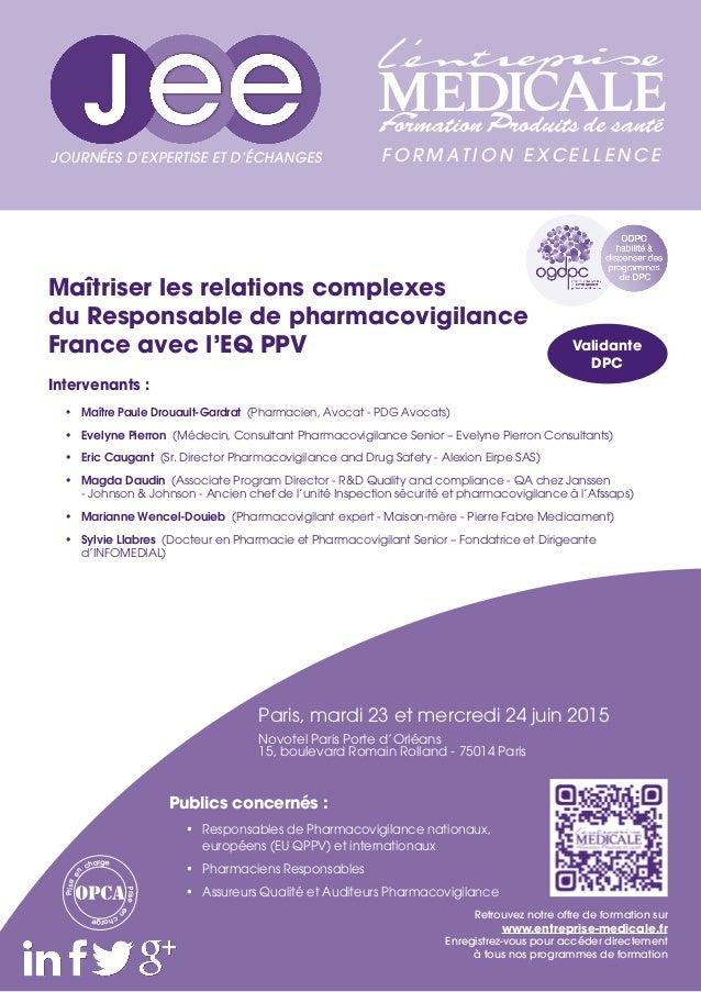 Maîtriser les relations complexes du Responsable de pharmacovigilance France avec l'EQ PPV Intervenants : • Maître Paule ...