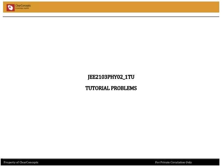 JEE2103PHY02_1TU                            TUTORIAL PROBLEMSPropertyof ClearConceptsProperty of ClearConcepts            ...