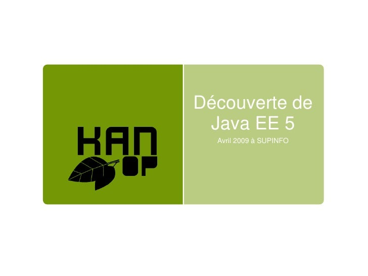 Découverte de  Java EE 5   Avril 2009 à SUPINFO