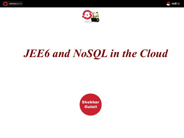 OPENSHIFT JEE6 and NoSQL in the Cloud Workshop  PRESENTED BY  Shekhar Gulati