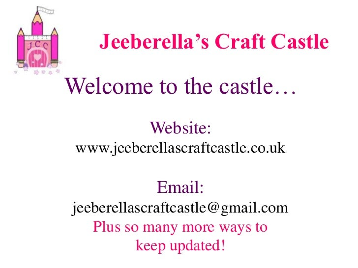 Jeeberella's Craft Castle<br />Welcome to the castle…<br />Website:<br />www.jeeberellascraftcastle.co.uk<br />Email: <br ...