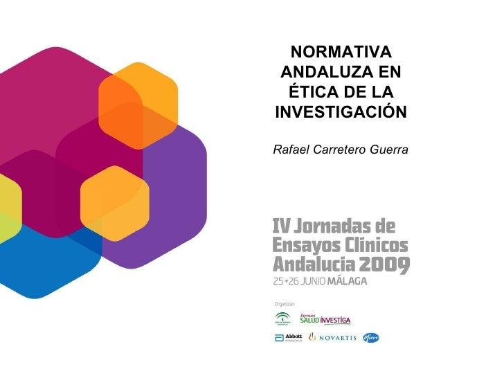 NORMATIVA ANDALUZA EN ÉTICA DE LA INVESTIGACIÓN Rafael Carretero Guerra
