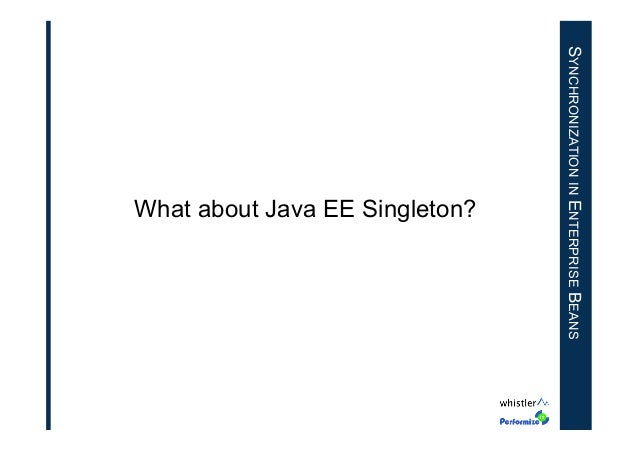 SYNCHRONIZATION IN ENTERPRISE BEANS  What about Java EE Singleton?