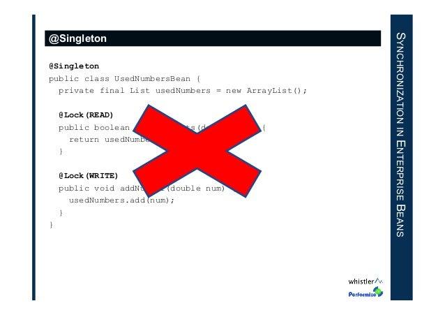 @Singleton public class UsedNumbersBean { private final List usedNumbers = new ArrayList(); @Lock(READ) public boolean num...