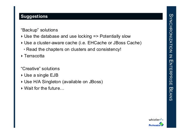 """""""Backup"""" solutions ‣Use the database and use locking => Potentially slow ‣Use a cluster-aware cache (i.e. EHCache or JBo..."""