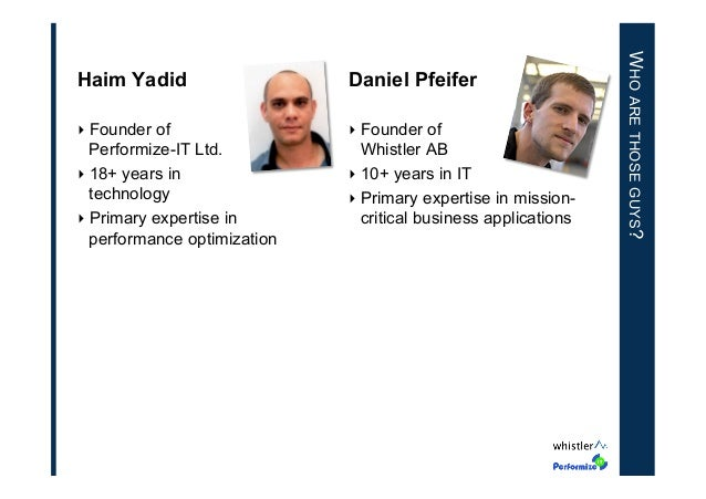 Daniel Pfeifer  ‣Founder of Performize-IT Ltd. ‣18+ years in technology ‣Primary expertise in performance optimization ...