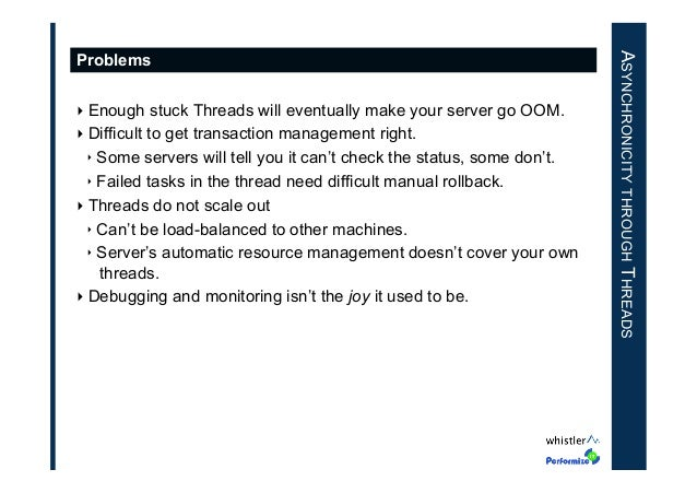 ‣Enough stuck Threads will eventually make your server go OOM. ‣Difficult to get transaction management right. ‣ Some s...