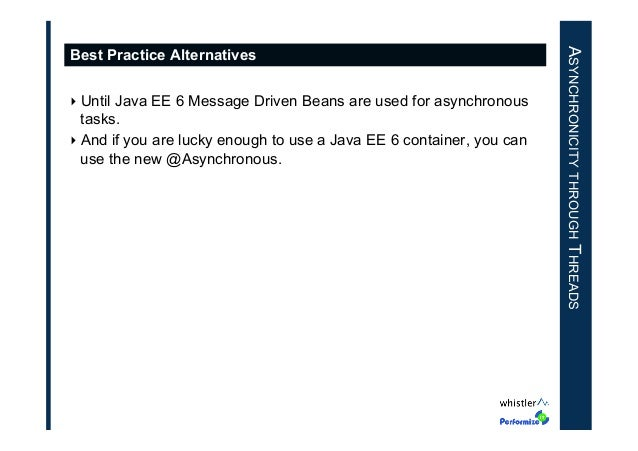 ‣Until Java EE 6 Message Driven Beans are used for asynchronous tasks. ‣And if you are lucky enough to use a Java EE 6 c...