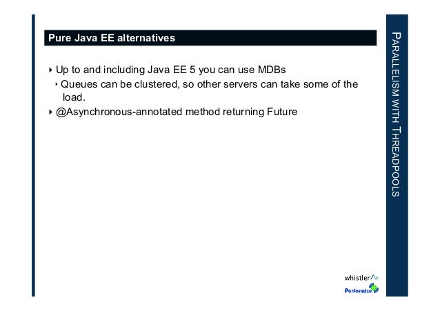 ‣Up to and including Java EE 5 you can use MDBs ‣ Queues can be clustered, so other servers can take some of the load. ‣...