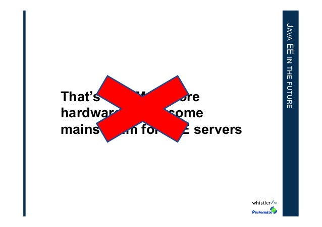 JAVA EE IN THE FUTURE  That's why Multi core hardware will become mainstream for JEE servers