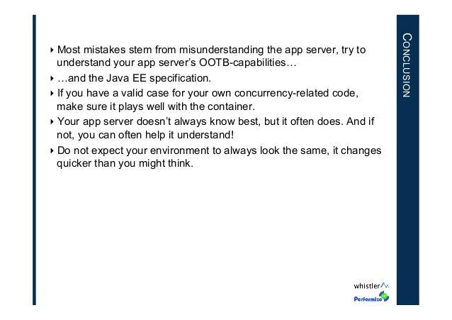 CONCLUSION  ‣Most mistakes stem from misunderstanding the app server, try to understand your app server's OOTB-capabiliti...