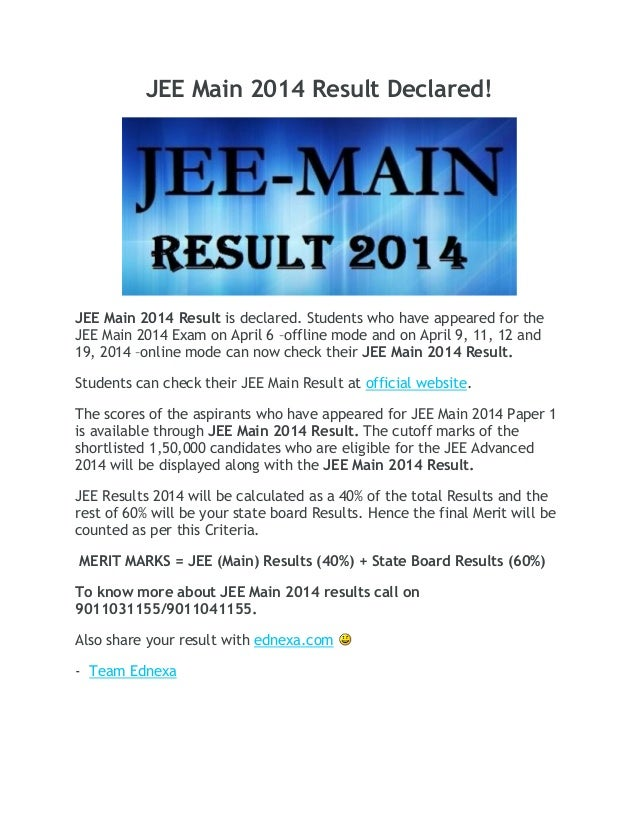 JEE Main 2014 Result Declared! JEE Main 2014 Result is declared. Students who have appeared for the JEE Main 2014 Exam on ...