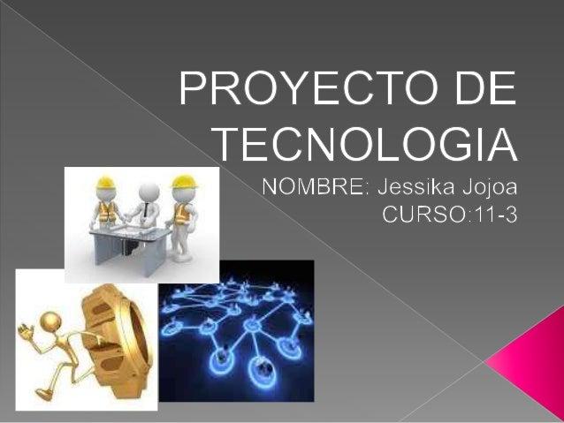  ¿Que entiende por proyecto tecnológico? Un proyecto tecnológico es en donde se encuentras resultados para este soluciona...