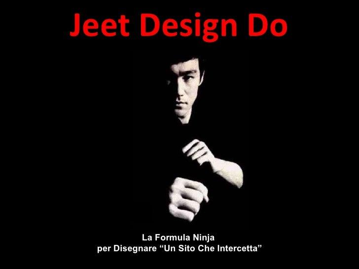 """Jeet Design Do La Formula Ninja  per Disegnare """"Un Sito Che Intercetta"""""""