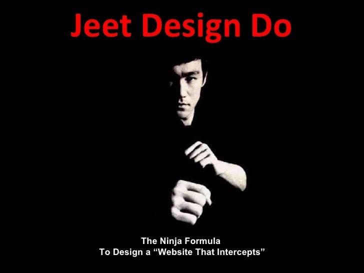 "Jeet Design Do The Ninja Formula  To Design a ""Website That Intercepts"""