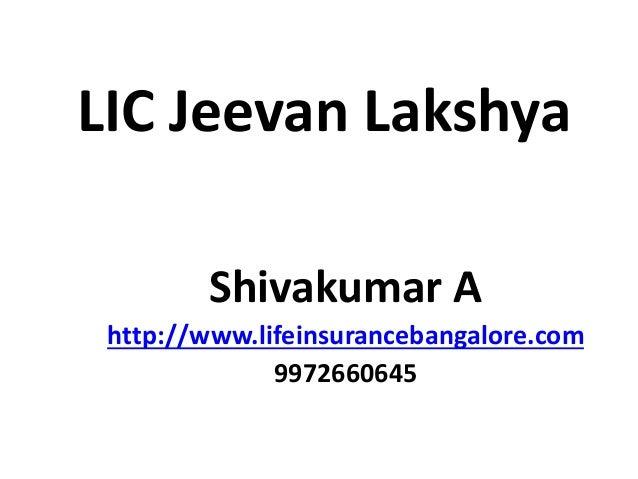LIC Jeevan Lakshya Shivakumar A http://www.lifeinsurancebangalore.com 9972660645