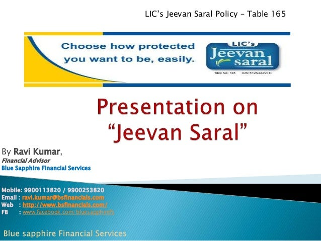 LIC's Jeevan Saral Policy – Table 165  By Ravi Kumar, Financial Advisor  Blue Sapphire Financial Services  Mobile: 9900113...