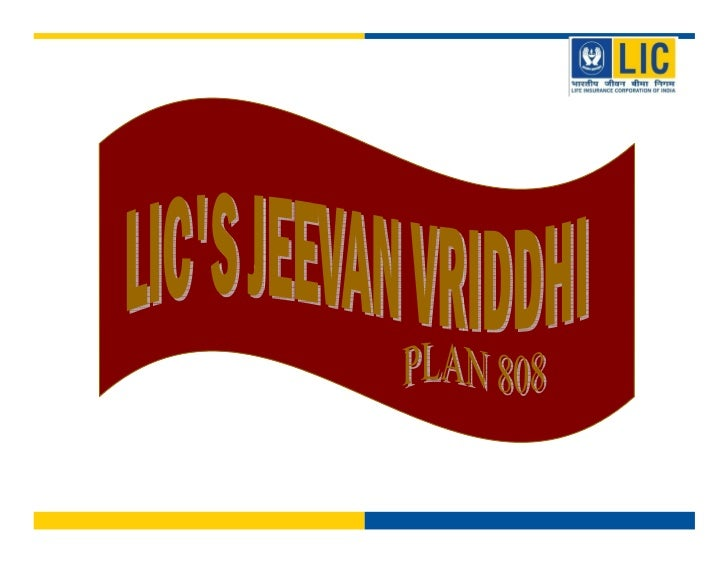 LIC's Jeevan Vriddhi – 808HighlightsExcellent Guaranteed Returns atMaturityIdeal combination of Insurance andReturns.Life ...