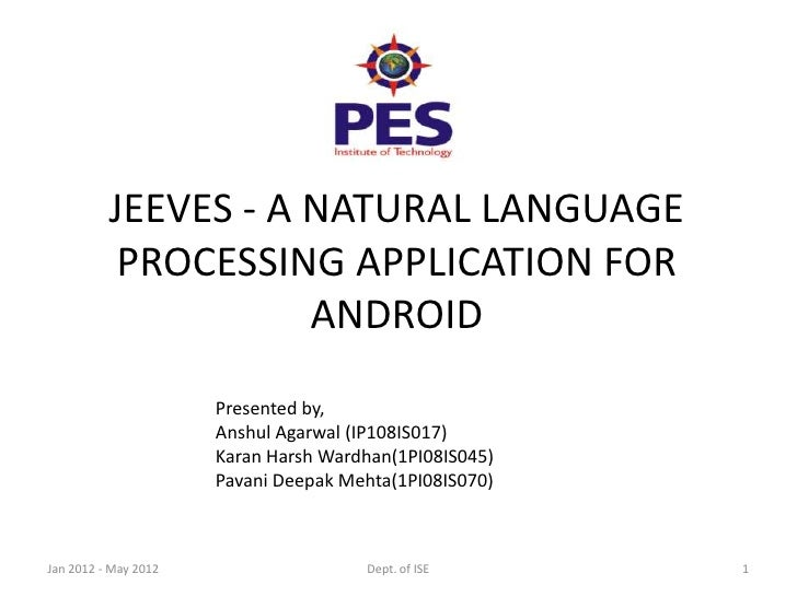JEEVES - A NATURAL LANGUAGE           PROCESSING APPLICATION FOR                     ANDROID                      Presente...