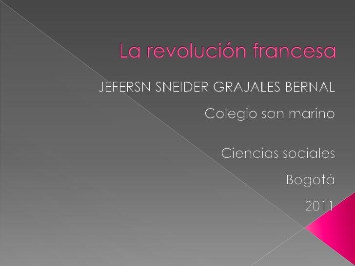 La revolución francesa<br />JEFERSN SNEIDER GRAJALES BERNAL<br />Colegio san marino<br />Ciencias sociales<br />Bogotá<br ...