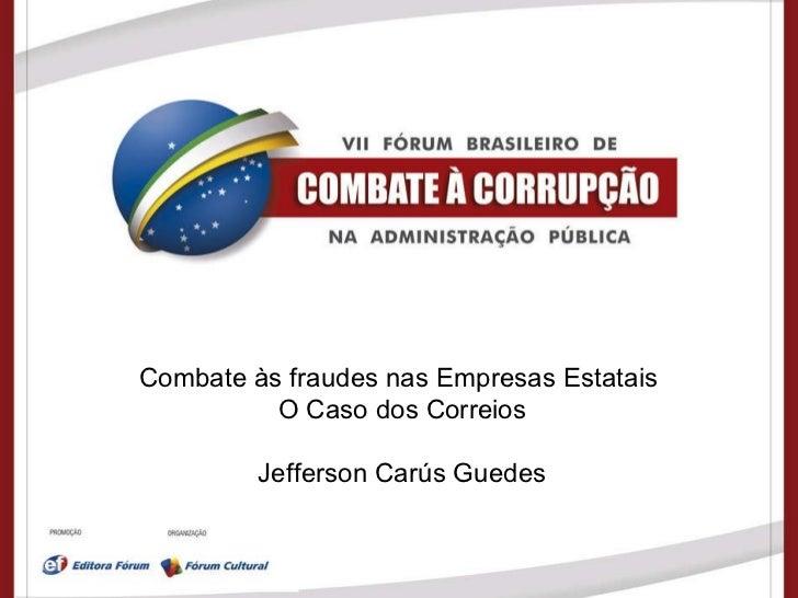 Combate às fraudes nas Empresas Estatais   O Caso dos Correios  Jefferson Carús Guedes
