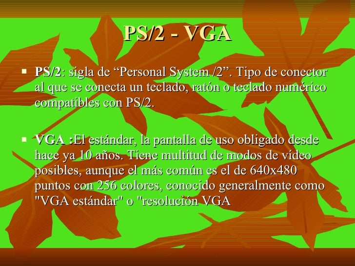 """PS/2 - VGA <ul><li>PS/2 : sigla de """"Personal System /2"""". Tipo de conector al que se conecta un teclado, ratón o teclado nu..."""