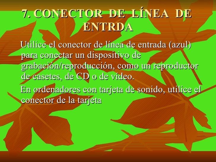 7. CONECTOR  DE  LÍNEA  DE  ENTRDA <ul><li>Utilice el conector de línea de entrada (azul) para conectar un dispositivo de ...