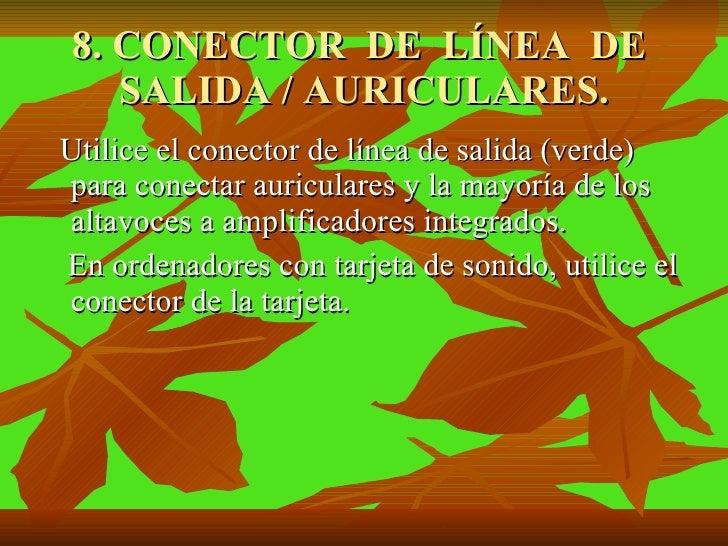 8. CONECTOR  DE  LÍNEA  DE  SALIDA / AURICULARES. <ul><li>Utilice el conector de línea de salida (verde) para conectar aur...
