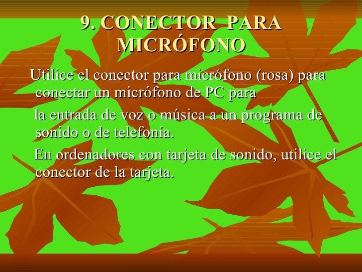 9. CONECTOR  PARA MICRÓFONO <ul><li>Utilice el conector para micrófono (rosa) para conectar un micrófono de PC para </li><...