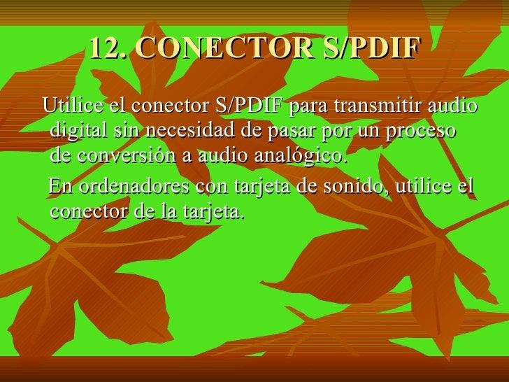 12. CONECTOR S/PDIF <ul><li>Utilice el conector S/PDIF para transmitir audio digital sin necesidad de pasar por un proceso...