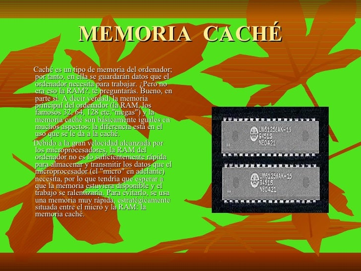 MEMORIA  CACHÉ <ul><li>Caché es un tipo de memoria del ordenador; por tanto, en ella se guardarán datos que el ordenador n...
