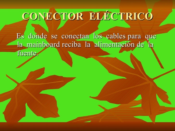 CONECTOR  ELÉCTRICO <ul><li>Es  donde  se  conectan  los  cables para  que  la  mainboard reciba  la  alimentación de  la ...