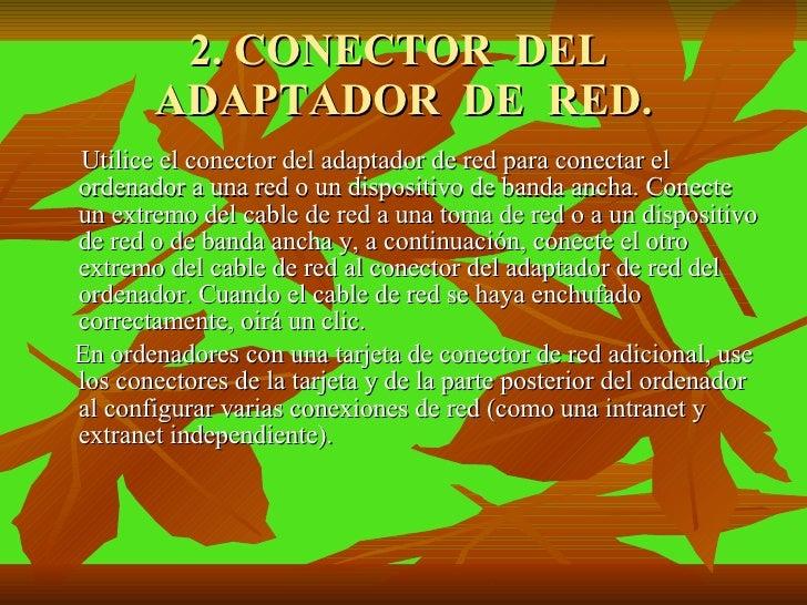 2. CONECTOR  DEL  ADAPTADOR  DE  RED. <ul><li>Utilice el conector del adaptador de red para conectar el ordenador a una re...