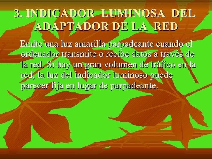 3. INDICADOR  LUMINOSA  DEL  ADAPTADOR DE LA  RED <ul><li>Emite una luz amarilla parpadeante cuando el ordenador transmite...
