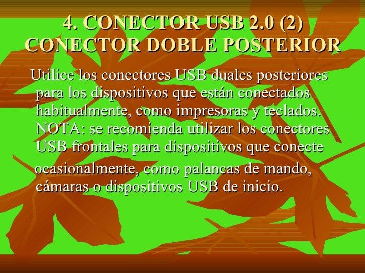 4. CONECTOR USB 2.0 (2) CONECTOR DOBLE POSTERIOR <ul><li>Utilice los conectores USB duales posteriores para los dispositiv...