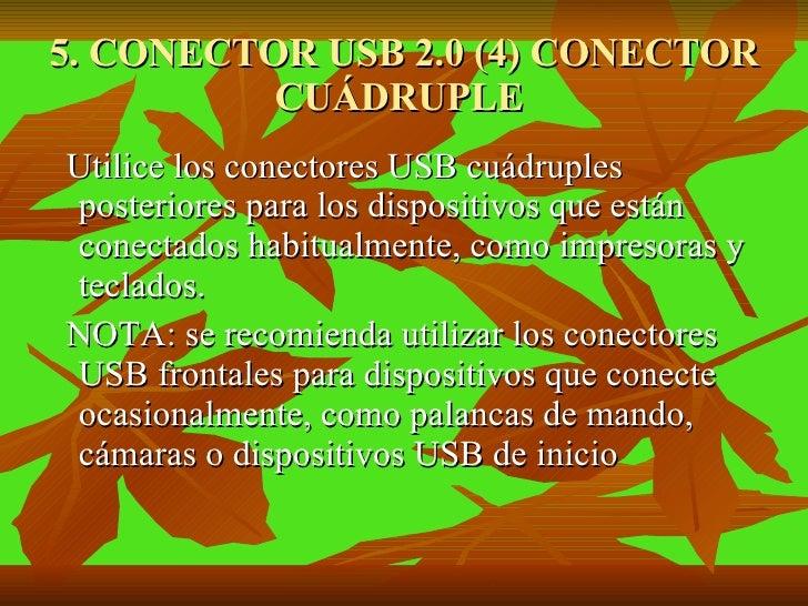 5. CONECTOR USB 2.0 (4) CONECTOR CUÁDRUPLE  <ul><li>Utilice los conectores USB cuádruples posteriores para los dispositivo...