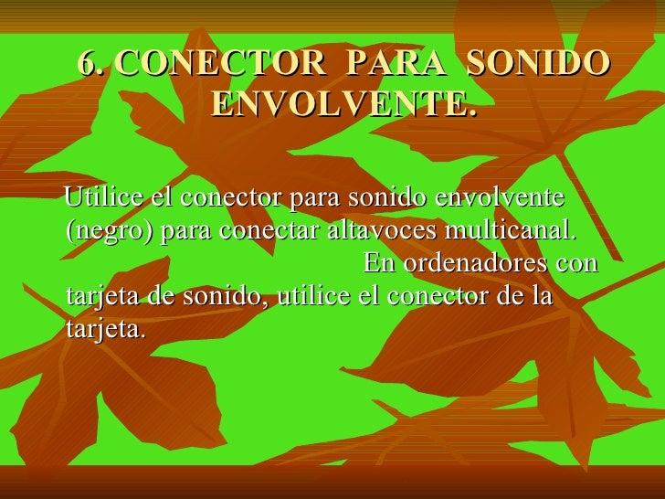 6. CONECTOR  PARA  SONIDO ENVOLVENTE. <ul><li>Utilice el conector para sonido envolvente (negro) para conectar altavoces m...