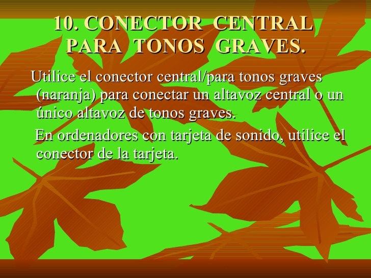 10. CONECTOR  CENTRAL  PARA  TONOS  GRAVES. <ul><li>Utilice el conector central/para tonos graves (naranja) para conectar ...