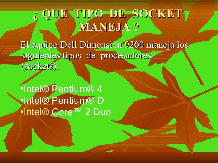 ¿ QUE  TIPO  DE  SOCKET  MANEJA ? <ul><li>El equipo Dell Dimension 9200 maneja los  siguientes tipos  de  procesadores  (s...