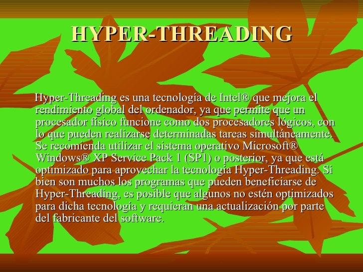 HYPER-THREADING <ul><li>Hyper-Threading es una tecnología de Intel® que mejora el rendimiento global del ordenador, ya que...