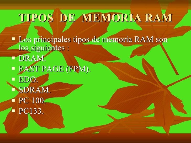 TIPOS  DE  MEMORIA RAM <ul><li>Los principales tipos de memoria RAM son los siguientes : </li></ul><ul><li>DRAM. </li></ul...
