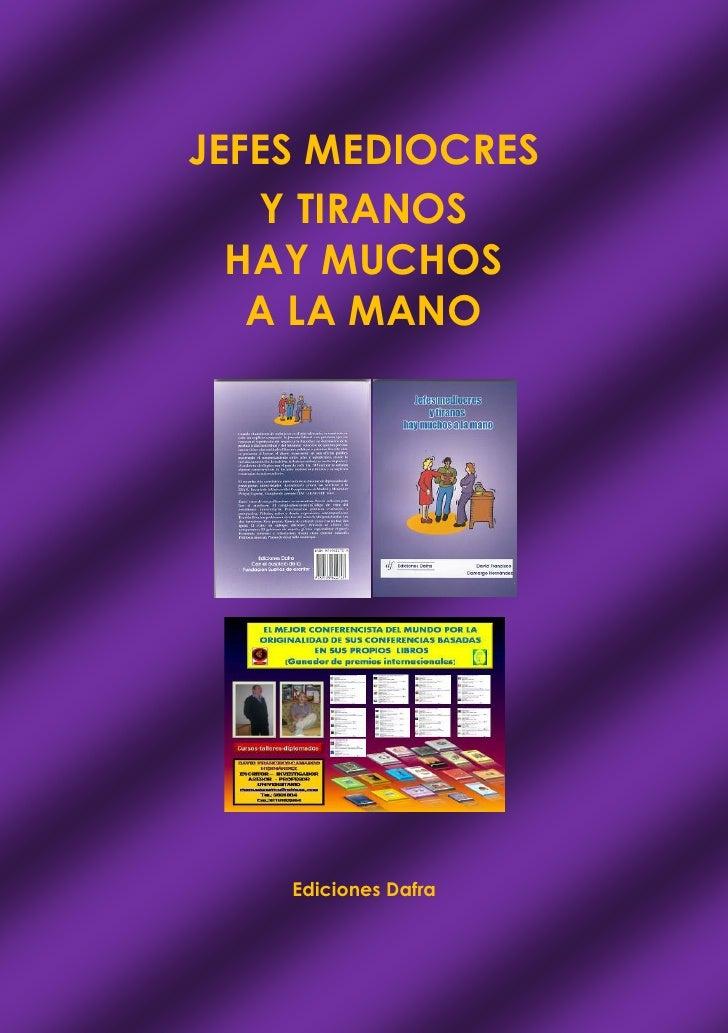 JEFES MEDIOCRES   Y TIRANOS  HAY MUCHOS   A LA MANO    Ediciones Dafra