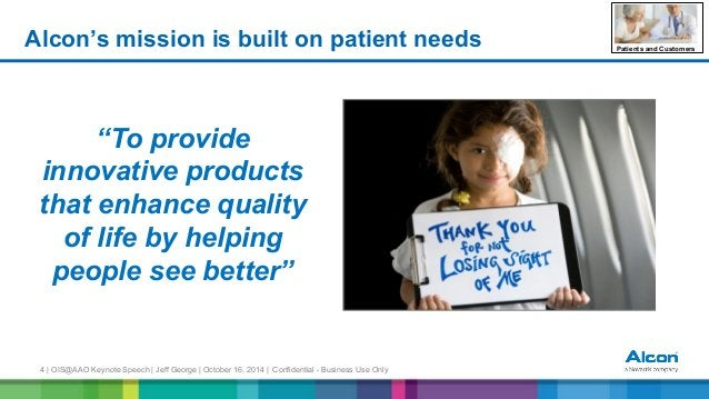 4 | OIS@AAO Keynote Speech | Jeff George | October 16, 2014 | Confidential - Business Use Only Alcon's mission is built on...