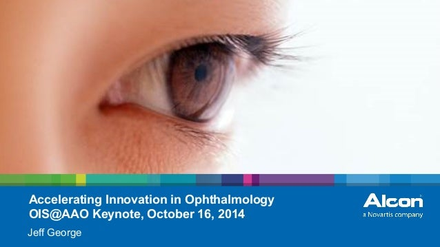 1 | Harvard Club | Jeff George | September 24, 2014 Accelerating Innovation in Ophthalmology OIS@AAO Keynote, October 16, ...