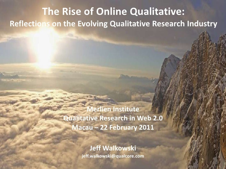 The Rise of Online Qualitative:Reflections on the Evolving Qualitative Research Industry<br />Merlien Institute<br />Quali...