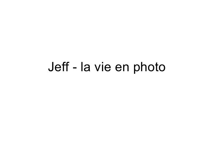 Jeff - la vie en photo