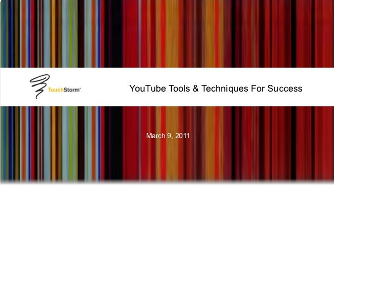 YouTube Tools & Techniques For Success   March 9, 2011