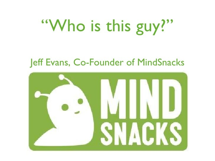 "<ul><li>Jeff Evans, Co-Founder of MindSnacks </li></ul>"" Who is this guy?"""